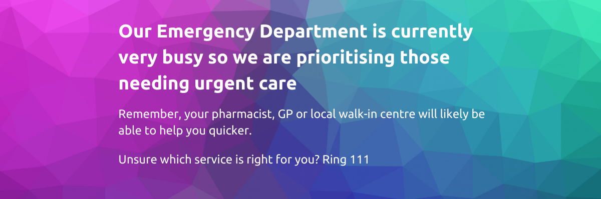 Our Emergency Department is currently very busy so we are prioritising those needing urgent care